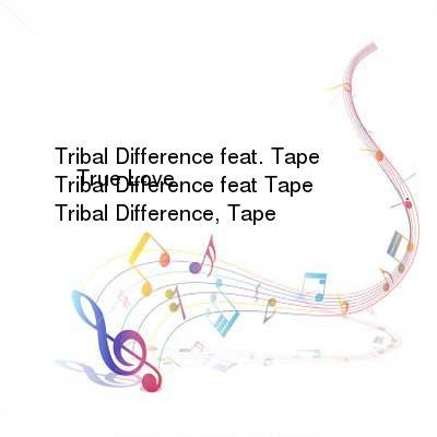 HDTV-X264 Download Links for Tribal_Difference_feat_Tape_-_True_Love-WEB-2016-iDC