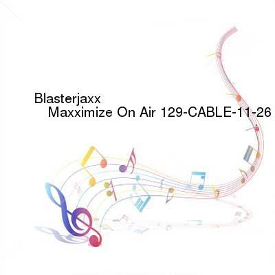 HDTV-X264 Download Links for Blasterjaxx_-_Maxximize_On_Air_129-CABLE-11-26-2016-TALiON