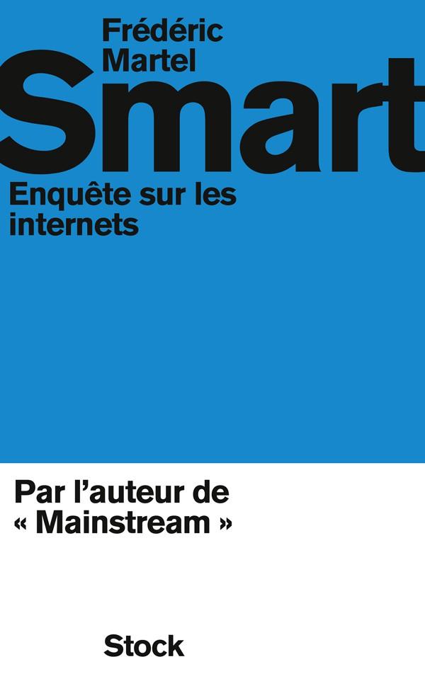 Frédéric Martel - Smart - Enquête sur les internets