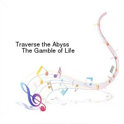HDTV-X264 Download Links for Traverse_the_Abyss-The_Gamble_of_Life-WEB-2016-ENTiTLED