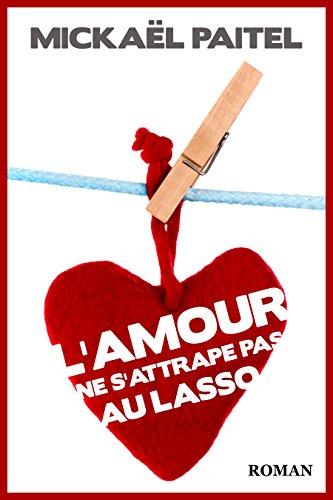 L'Amour Ne S'Attrape Pas Au Lasso (2016) – Mickaël Paitel
