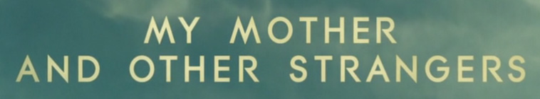 HDTV-X264 Download Links for My Mother and Other Strangers S01E03 XviD-AFG
