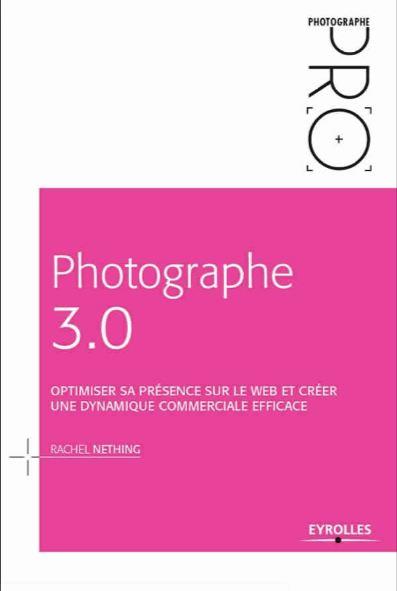télécharger Photographe 3.0 : Optimiser sa présence sur le Web... Eyrolles