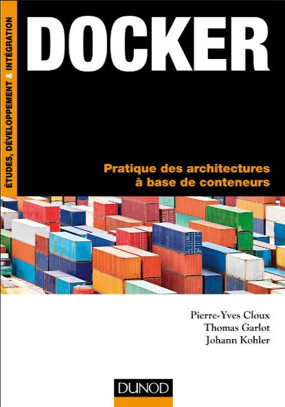 Docker : Pratique des architectures à base de conteneurs. Dunod