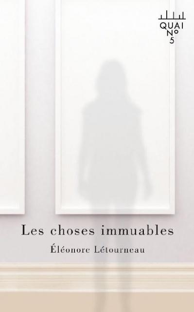 Les Choses Immuables - Eléonore Létourneau 2016