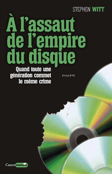 A l'assaut de l'empire du disque : Quand toute une génération commet le même crime - Stephen Witt
