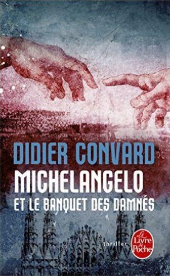 Michelangelo et le banquet des damnés de Convard Didier 2016