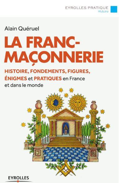 La franc-maçonnerie : Histoire, fondements, figures, énigmes... Eyrolles Pratique