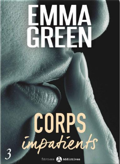 Corps impatients - Tome 3 - Emma M. Green (2016)