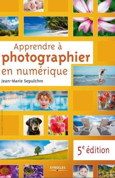 Apprendre à photographier en numérique 5e édition novembre 2016