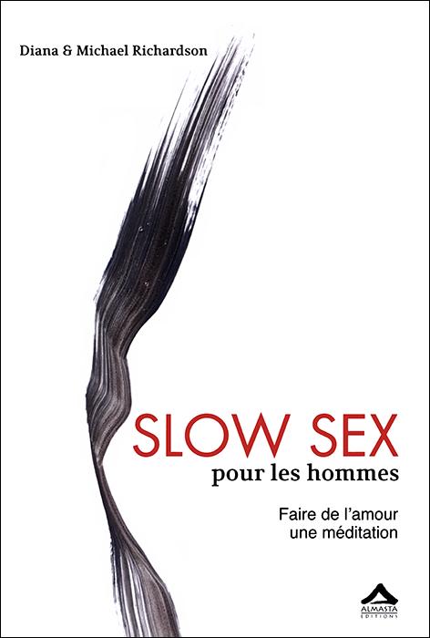 Slow sex pour les hommes : Faire de l'amour une méditation