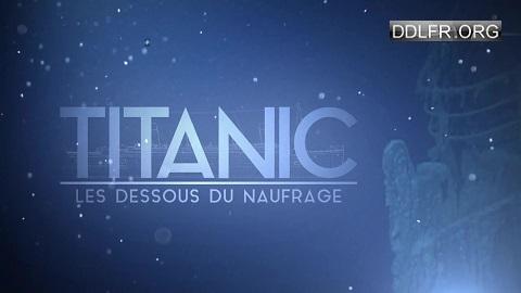 Titanic les dessous d'un naufrage