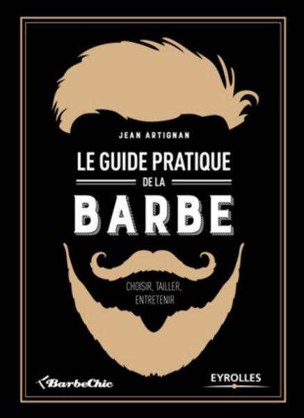 télécharger Le guide pratique de la barbe - Choisir, tailler, entretenir