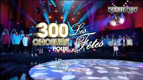 300 choeurs pour les fêtes 2016 HDTV