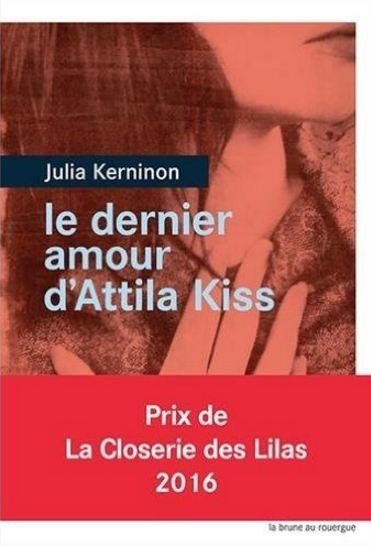 télécharger Le dernier amour d'Attila Kiss - Prix de la closerie des Lilas 2016 de Julia Kerninon 2016