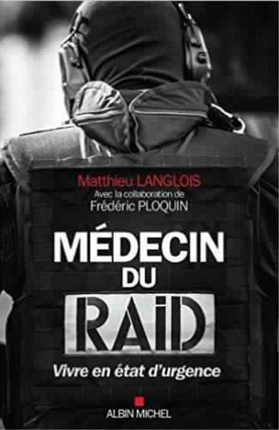 télécharger Langlois, Matthieu et Ploquin, Frédéric - Médecin du RAID : Vivre en état d'urgence