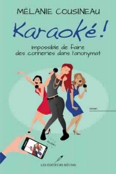 télécharger Karaoké! : Impossible de faire des conneries dans l'anonymat de Mélanie Cousineau
