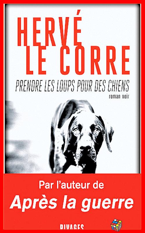 télécharger Hervé Le Corre (2017) - Prendre les loups pour des chiens
