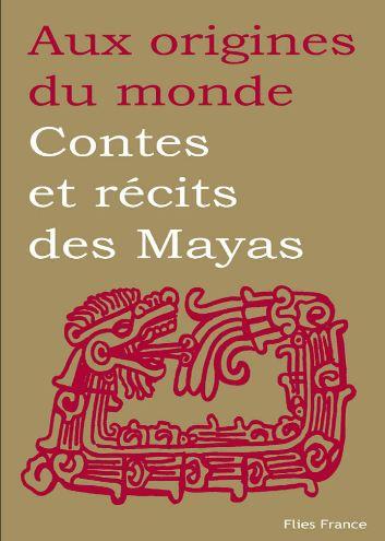 TELECHARGER MAGAZINE Aux origines du monde - Contes et récits des mayas