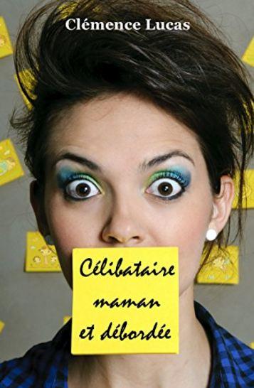 TELECHARGER MAGAZINE Celibataire, maman et debordee - Clemence Lucas
