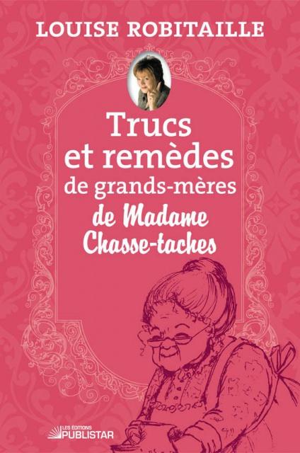 Trucs Et Remèdes De Grands Mères De Madame Chasse Taches - Louise Robitaille