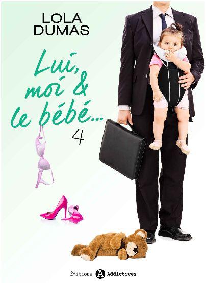 Lui, moi et le bebe - Tome 4 - Dumas,Lola