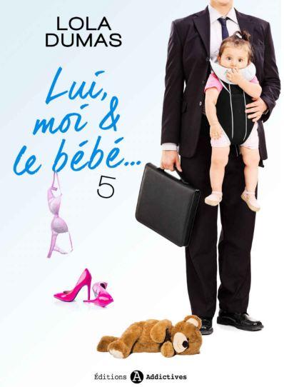 Lui, moi et le bebe - Tome 5 - Lola Domas