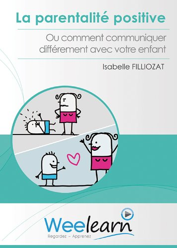 La parentalité positive ou comment communiquer différemment avec votre enfant d'Isabelle Filliozat
