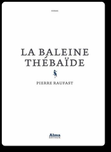télécharger Pierre Raufast - La baleine thebaide 2017