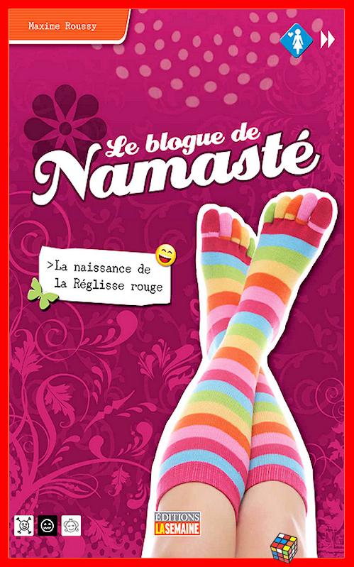 télécharger Maxime Roussy - Le blog de Namasté - T01 - La naissance de la Réglisse rouge