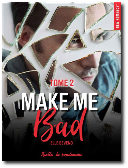 [New Adult] Elle Seveno - Make me bad Tome 2  (2017)
