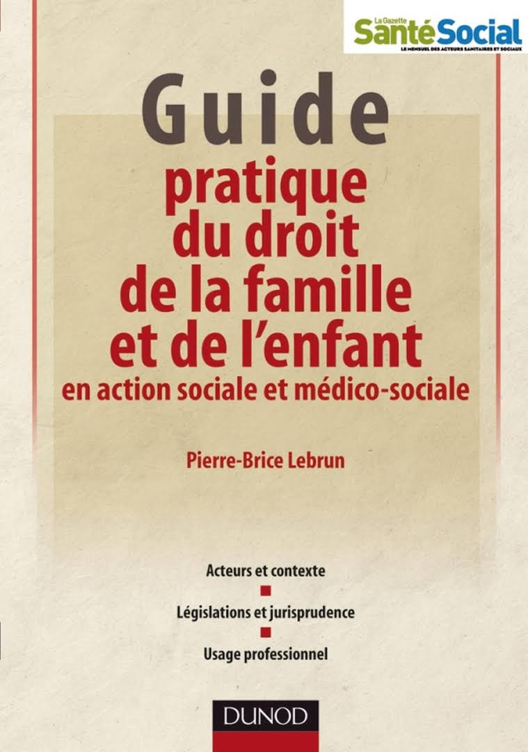 Guide pratique du droit de la famille et de l'enfant en action sociale et médico-sociale