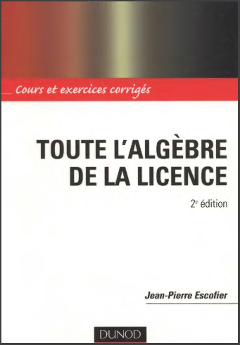 Toute l'algèbre de la licence: Cours et exercices corrigés