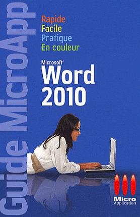 Word 2010 - Rapide, facile, pratique, en couleur