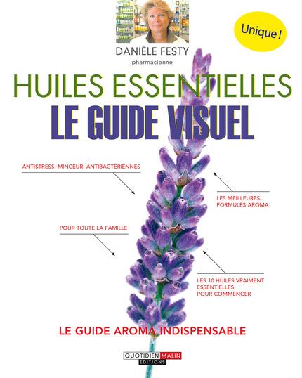 Huiles essentielles, le guide visuel - Danièle Festy