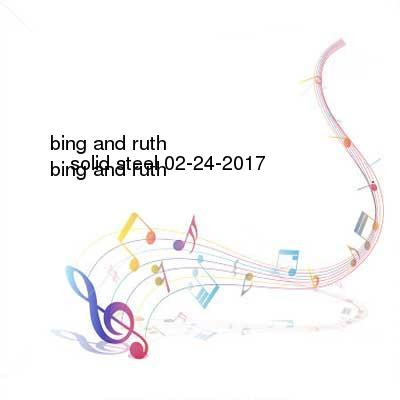 SceneHdtv Download Links for Bing_And_Ruth-Solid_Steel-DAB-02-24-2017-z0ne