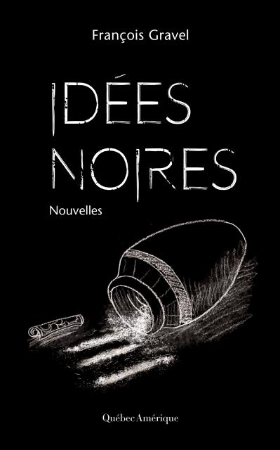 TELECHARGER MAGAZINE Idées noires (2017) - François Gravel