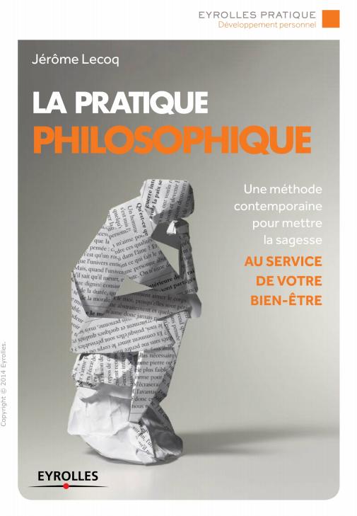 télécharger La pratique philosophique : Une méthode contemporaine pour mettre la sagesse