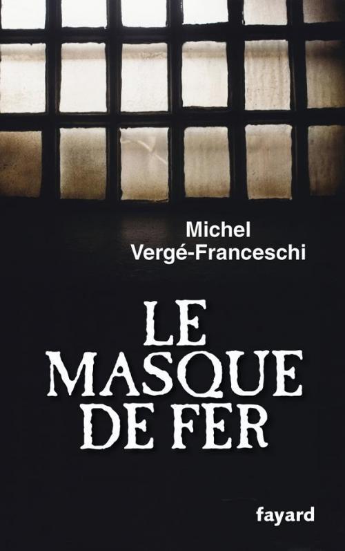 Le Masque de Fer de Michel Vergé-Franceschi