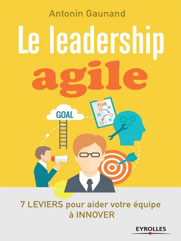 télécharger Le leadership agile : 7 leviers pour aider votre équipe à innover