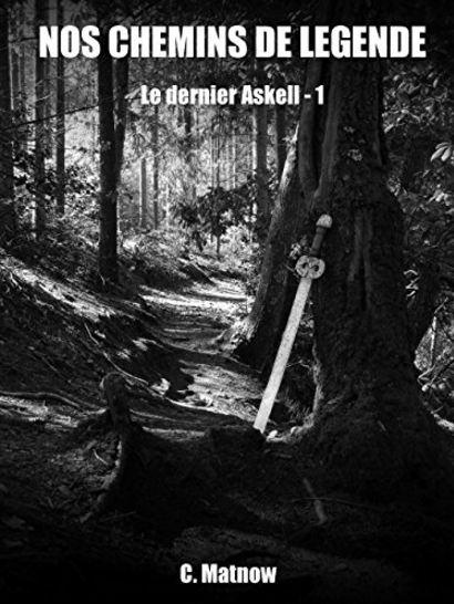 télécharger Nos chemins de légende (2017) Nos chemins de légende T1 : le dernier Askell - C. Matnow