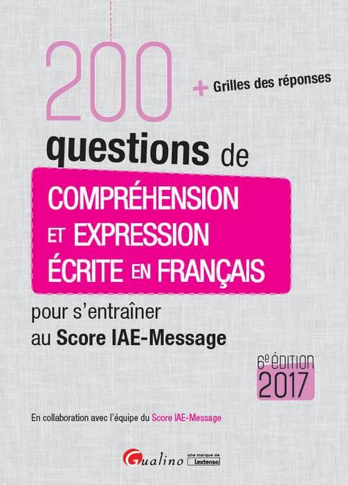 200 questions de compréhension et expression écrite en français pour s'entraîner au Score IAE-Message 2017