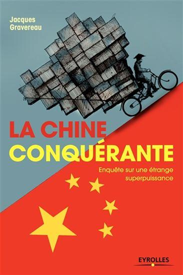 La Chine conquérante : Enquête sur une étrange superpuissance
