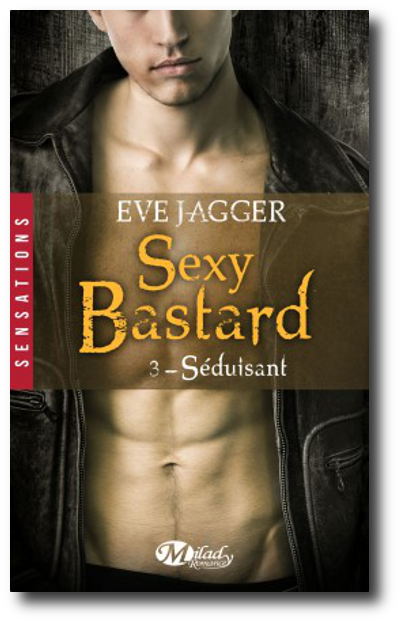 télécharger Sexy Bastard, Tome 3 Séduisant - Eve Jagger