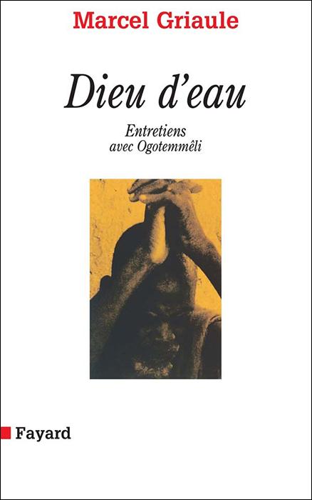 Dieu d'eau : Entretiens avec Ogotemmêli - Marcel Griaule