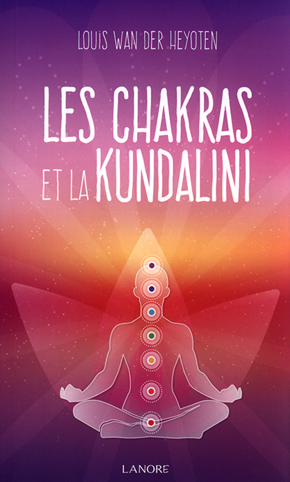 Les chakras et la kundalini - Louis Wan der Heyoten