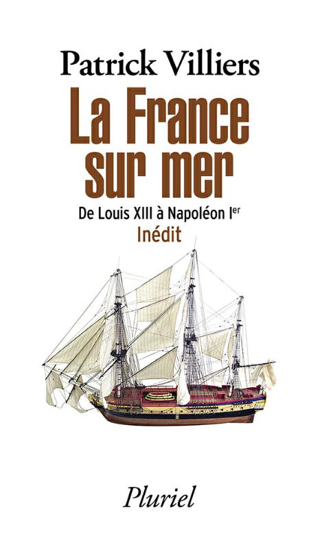 La France sur mer : De Louis XIII à Napoléon Ier. Patrick Villiers