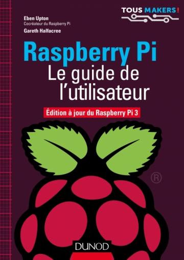 Raspberry Pi : Le guide de l'utilisateur ( Maj Pi 3 Avril 2017 ). Dunod