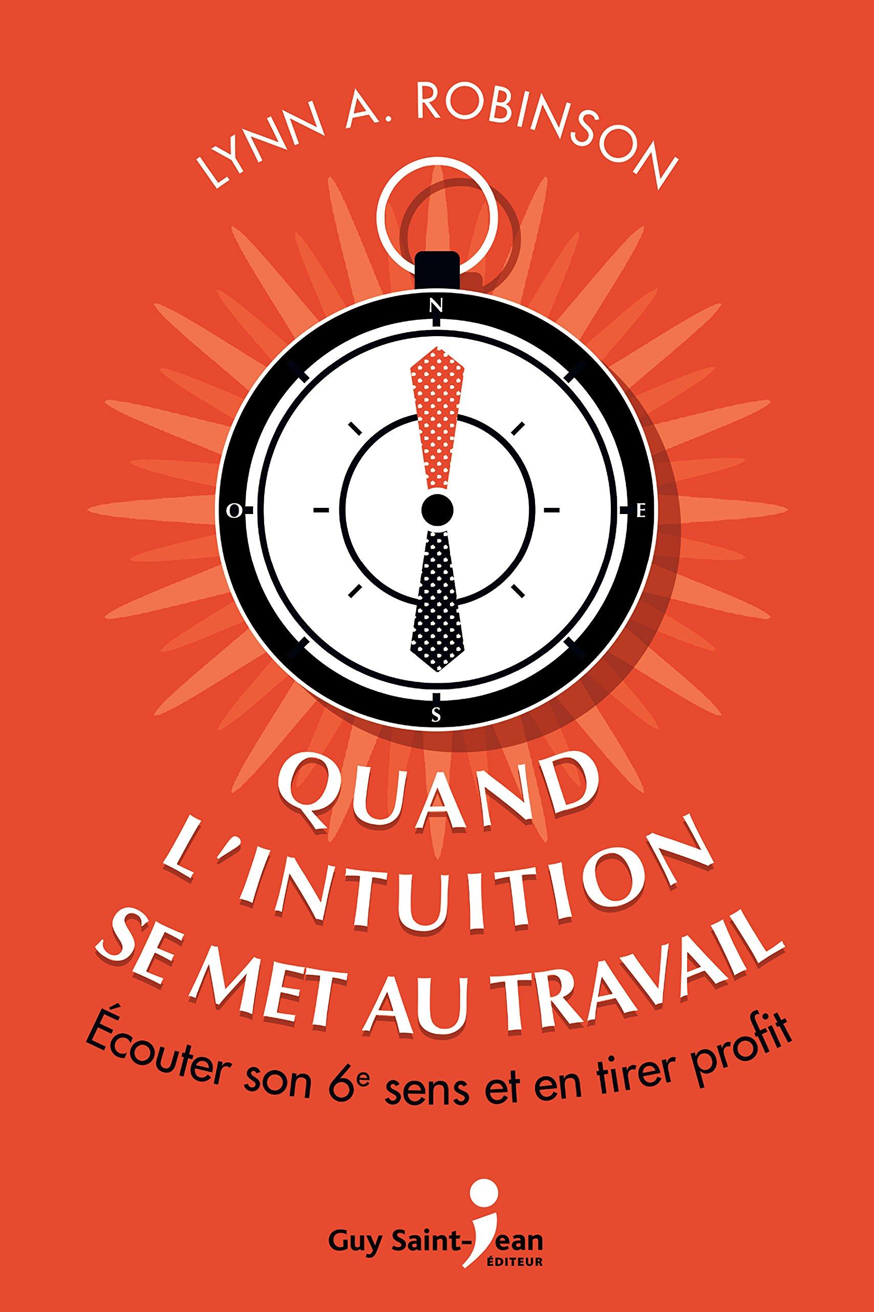Quand l'intuition se met au travail : Écouter son 6e sens et en tirer profit