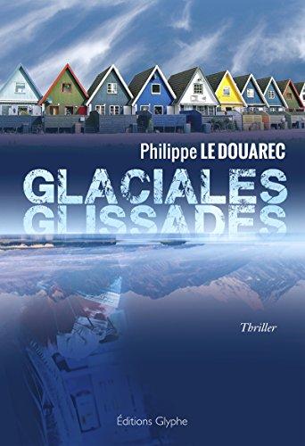 télécharger Glaciales glissades: Un thriller angoissant de Philippe Le Douarec 2016